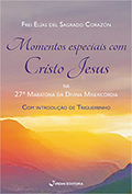 Momentos especiais com Cristo Jesus – Mensagens de Cristo Jesus na 27ª Maratona da Divina Misericórdia